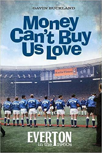Money Can't Buy Us Love - Everton in the 1960s