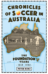 Chronicles of Soccer in Australia - The Foundation Years, 1859 to 1949