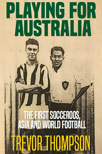 Playing for Australia The First Socceroos Asia & World Football—Trevor Thompson