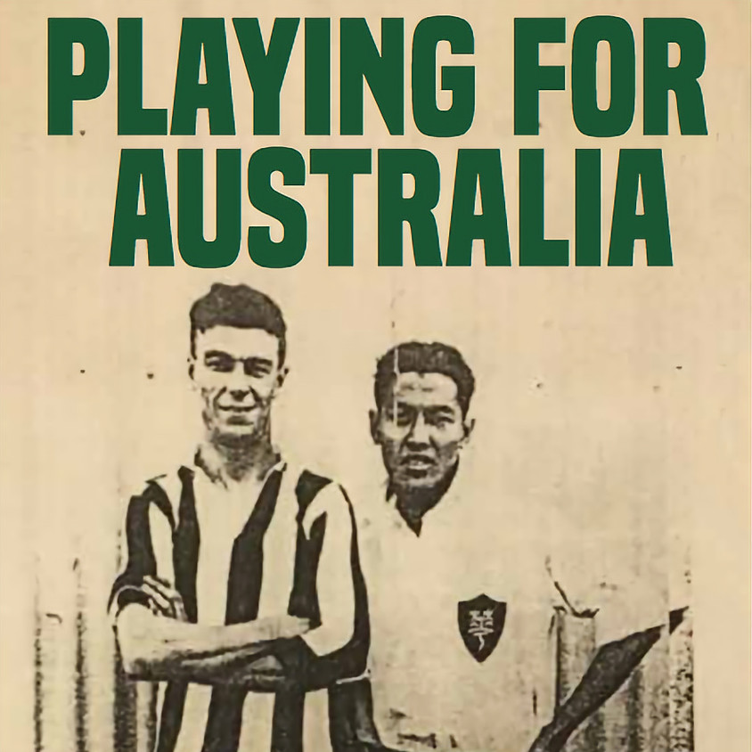 Launch of 'Playing for Australia: The First Socceroos, Asia and World Football'