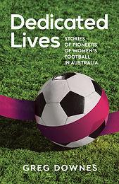 Dedicated Lives - Stories of Pioneers of Women's Football in Australia