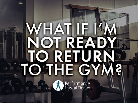 What If I'm Not Ready To Return To The Gym?