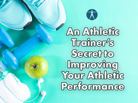 An Athletic Trainer's Secret to Improving Your Athletic Performance