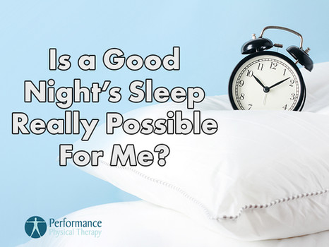 Is a Good Night's Sleep Really Possible For Me?