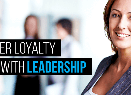 Customer Loyalty Starts with Leadership