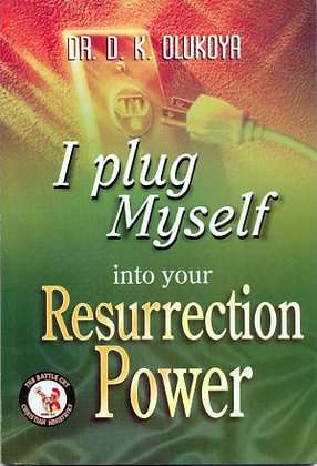 I PLUG MYSELF INTO YUOR RESURRECTION POWER