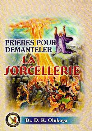 Prieres Pour Demanteler La Sorcellerie (French Edition)