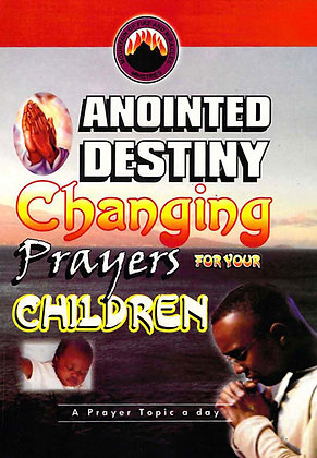 ANOINTED DESTINY CHANGING PRAYERS FOR YOUR CHILDRE