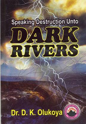 Speaking Deto struction Unto Dark Rivers