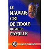 Le Mauvais Cri De L'idole De Votre Famille (The Evil cry of your family Idol) Fr $23.00