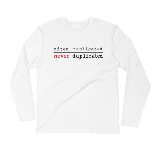 Often Replicated Never Duplicated Long Sleeve Fitted Crew