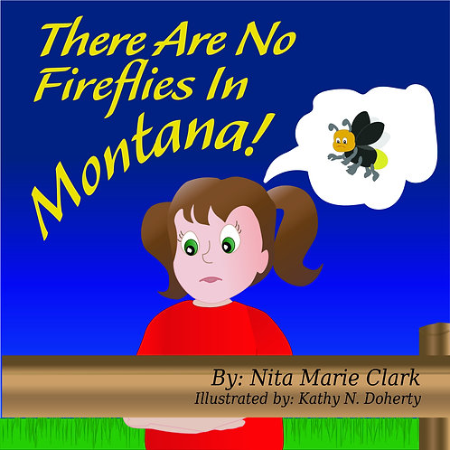 There Are No Fireflies In Montana! HardCover