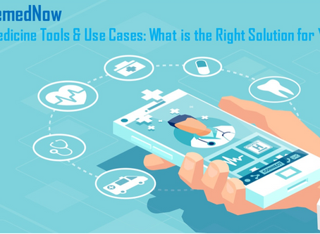 Telemedicine Tools & Use Cases: What is the Right Solution for You?