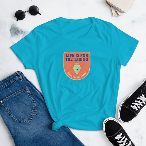 """""""Life is for the taking"""" Women's short sleeve t-shirt"""