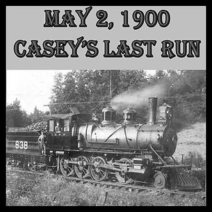 5-2-1900 Casey's Last Run.jpeg