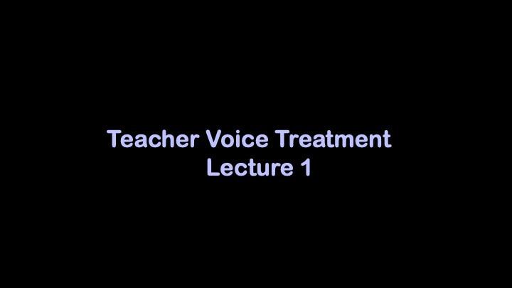 Title Slide: Teacher Voice Treatment Lecture 1