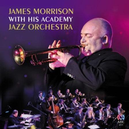 James Morrison & the James Morrison Academy Jazz Orchestra