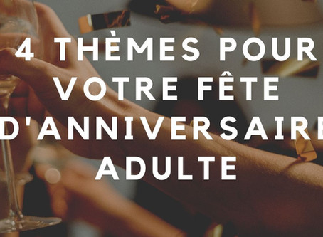 4 thèmes pour votre fête d'anniversaire adulte