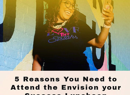 5 Reasons You Need to Attend the Envision your Success Luncheon