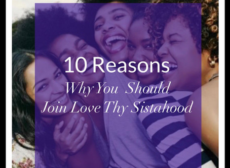 10 Reasons Why You Should Join Love Thy Sistahood