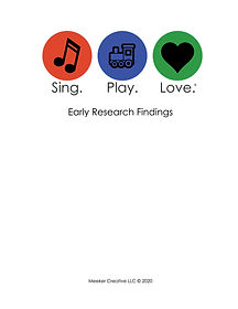 Early Research Findings-SING PLAY LOVE c