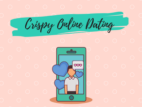 Crispy Online Dating: Part 1