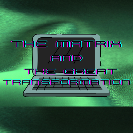 The Matrix and The Great Transformation