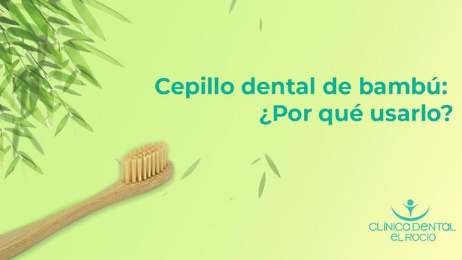Cepillo dental de bambú ¿Por que usarlo?