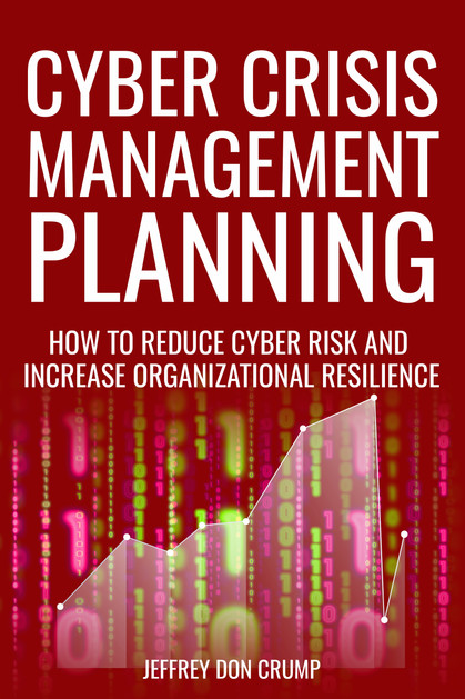 Cyber Crisis Management Planning: How to reduce cyber risk and increase organizational resilience (B