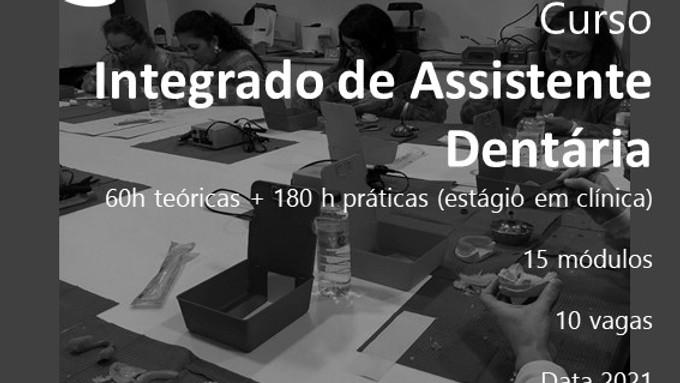 Curso integrado de Assistente Dentária, 60h teóricas + 180h práticas (estágio em clínica)