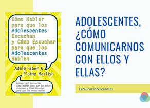 ADOLESCENTES, ¿Cómo comunicarnos con ellos y ellas?