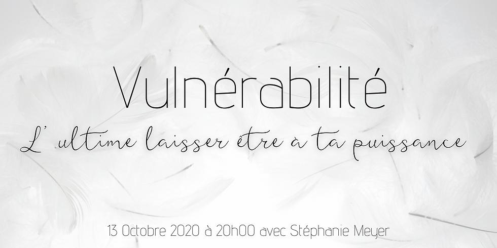 Vulnérabilité - L'ultime laisser être à ta puissance