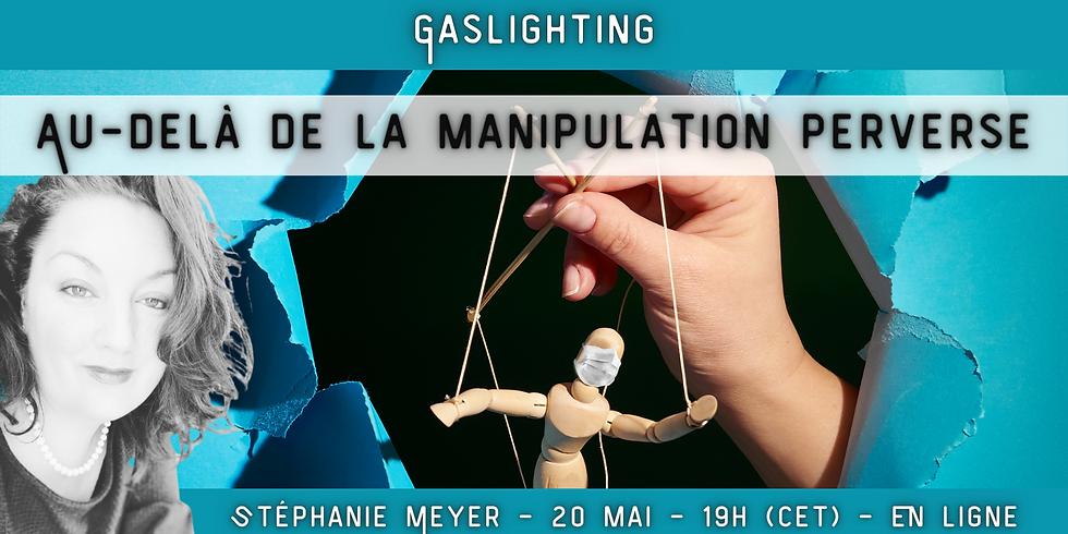 Gaslighting / Au-delà de la manipulation Perverse