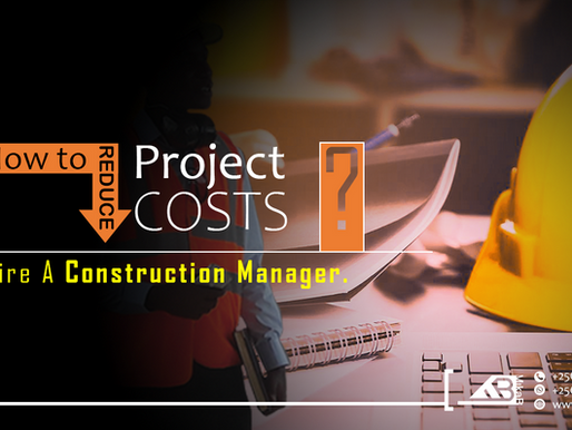 Want to reduce Project Costs? Hire a Construction Manager.
