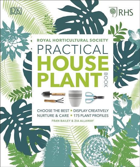 RHS Practical House Plant Book: Choose The Best, Display Creatively, Nurture and