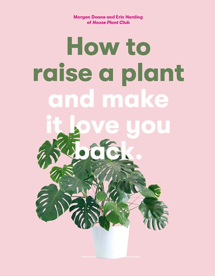 How to Raise a Plant : and Make it Love You Back