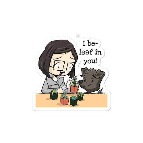 'I be-leaf in you!' Sticker
