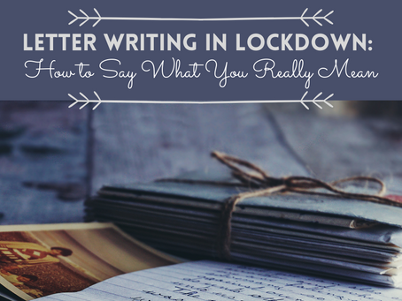 Letter Writing in Lockdown: How to Say What You Really Mean