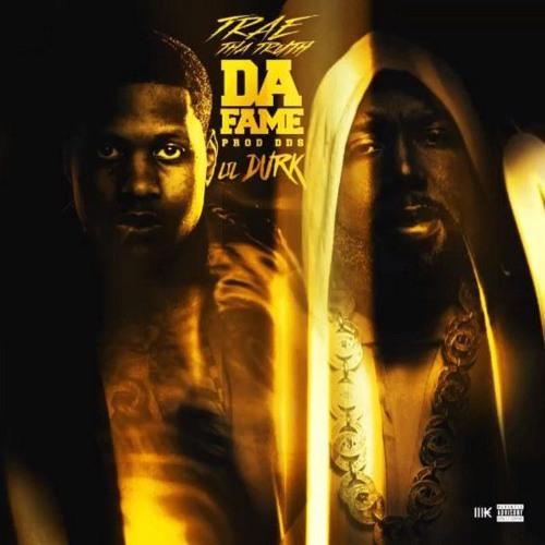 Trae Tha Truth & Lil' Durk - Da Fame