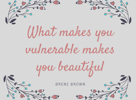 Vulnerability:  where courage and fear meet