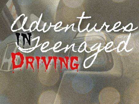 Adventures in Teenaged Driving