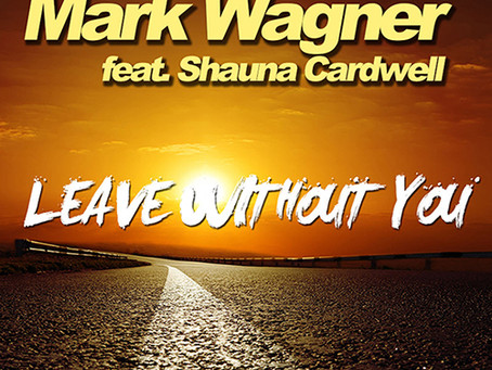 OUT NOW: Mark Wagner feat. Shauna Cardwell - Leave without you