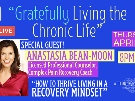 """Gratefully Living The Chronic Life - """"How To Thrive Living In A Recovery Mindset."""""""