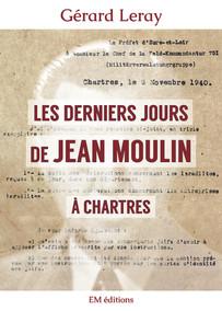 Les derniers jours de Jean Moulin à Chartres