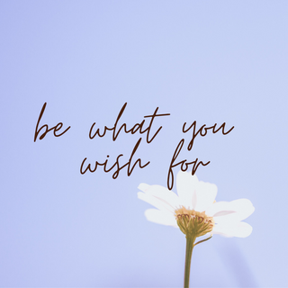 be what you wish for