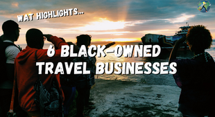 Six Black-Owned Travel Businesses To Support