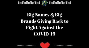 These Big Names and Big Brands are Giving Back to Assist in the Fight Against COVID-19