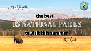The Best US National Parks to Visit - Part 1