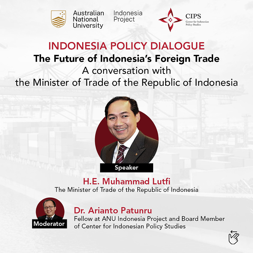 Indonesia Policy Dialogue: The Future of Indonesia's Foreign Trade. A conversation with Indonesian Trade Minister H.E. M