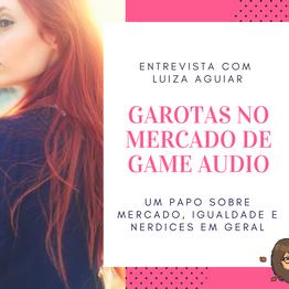 Entrevista com Luiza Aguiar: Garotas no Mercado de Game Audio